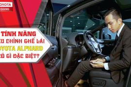 Tính năng điều chỉnh ghế lái trên Toyota Alphard (chuyên cơ mặt đất)có gì đặc biệt?Toyota Tiền Giang