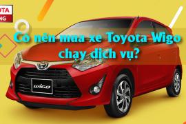 Có nên mua xe Toyota Wigo chạy dịch vụ?